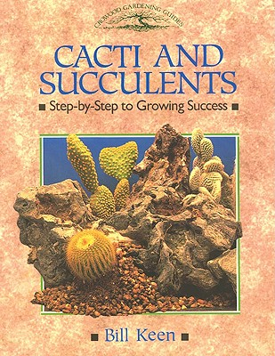 Cacti and Succulents: Step-By-Step to Growing Success - Keen, Bill