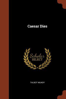 Caesar Dies - Mundy, Talbot