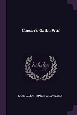 Caesar's Gallic War - Caesar, Julius, and Francis Willey Kelsey (Creator)