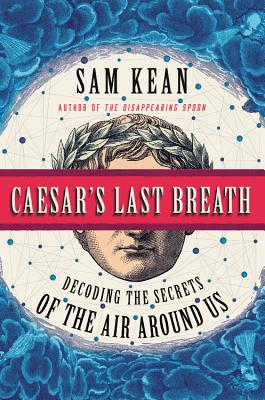 Caesar's Last Breath: Decoding the Secrets of the Air Around Us - Kean, Sam