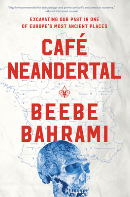 CafA Neandertal: Excavating Our Past in One of Europe's Most Ancient Places - Bahrami, Beebe