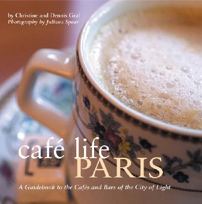 Cafe Life Paris: A Guidebook to the Cafes and Bars of the City of Light - Graf, Christine