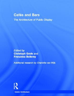 Cafes and Bars: The Architecture of Public Display - Grafe/Bollerey, and Grafe, Christoph (Editor), and Bollerey, Franziska (Editor)
