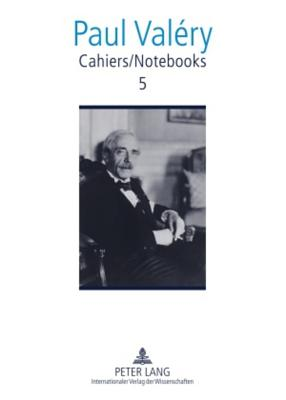 Cahiers / Notebooks 5: Translated and edited by Brian Stimpson, Paul Gifford, Robert Pickering and Norma Rinsler - Valery, Paul, and Stimpson, Brian, and Gifford, Paul (Edited and translated by)
