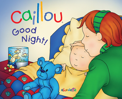 Caillou: Good Night! - Legare, Gisele, and L'Heureux