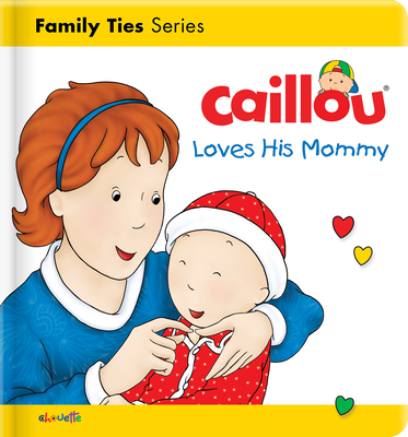 Caillou Loves His Mommy - L'Heureux, Christine, and Brignaud, Pierre (Illustrator)