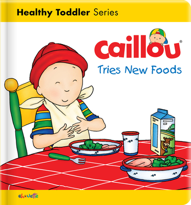 Caillou Tries New Foods - L'Heureux, Christine, and Kary (Illustrator)