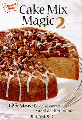 Cake Mix Magic 2: 125 More Easy Desserts ... Good as Homemade - Snider, Jill