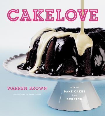 Cakelove: How to Bake Cakes from Scratch - Brown, Warren, and Comet, Renee (Photographer)