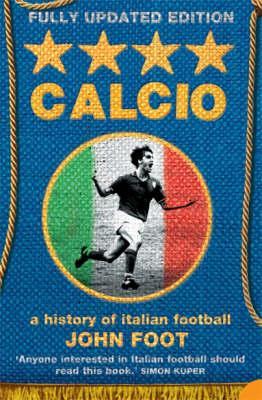 Calcio: A History of Italian Football - Foot, John
