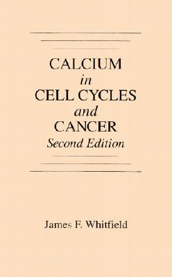 Calcium in Cell Cycles and Cancer - Whitfield, James F, Ph.D.