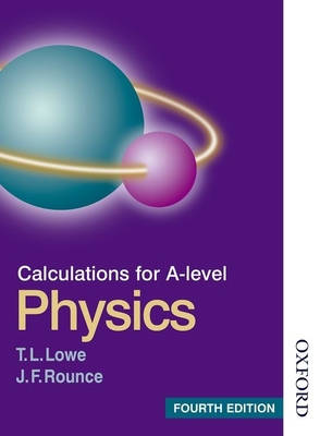 Calculations for A Level Physics - Lowe, T. L., and Rounce, J. F.