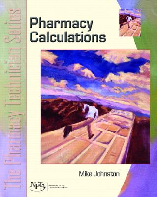 Calculations: The Pharmacy Technician Series - Johnston, Mike, Mr., and Npta, and Johnston, Mark