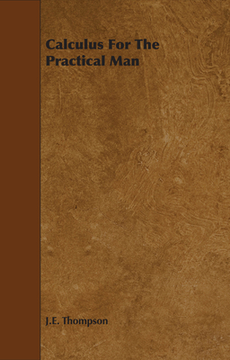 Calculus for the Practical Man - Thompson, J E