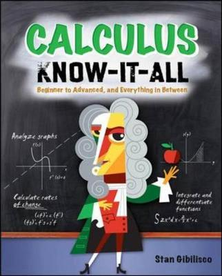 Calculus Know-It-All: Beginner to Advanced, and Everything in Between - Gibilisco, Stan