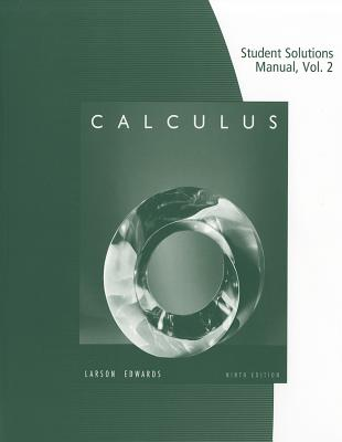 Calculus Student Solutions Manual, Volume 2 - Larson, Ron, Professor, and Edwards, Bruce H