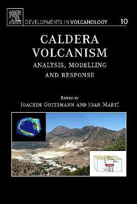 Caldera Volcanism: Analysis, Modelling and Response - Gottsmann, Joachim (Editor), and Marti, Joan (Editor)