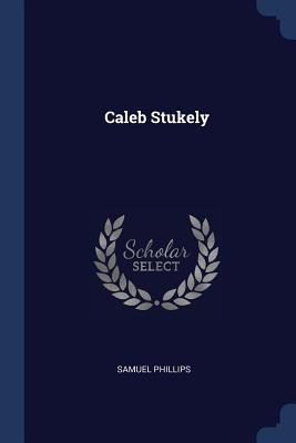 Caleb Stukely - Phillips, Samuel