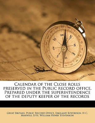 Calendar of the Close Rolls Preserved in the Public Record Office. Prepared Under the Superintendence of the Deputy Keeper of the Records Volume 4 - Sovereign, England, and Lyte, Henry Churchill Maxwell, Sir, and Stevenson, William Henry
