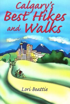Calgary's Best Hikes and Walks - Beattie, Lori