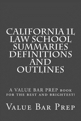 California 1l Law School Summaries Definitions and Outlines: A Value Bar Prep Book for the Best and Brightest! - Prep, Value Bar