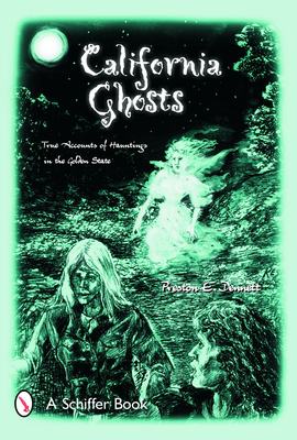 California Ghosts: True Accounts of Hauntings in the Golden State - Dennett, Preston E