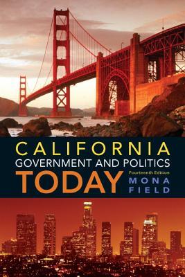 California Government and Politics Today - Field, Mona