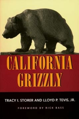 California Grizzly - Storer, Tracy I, and Tevis, Lloyd P, and Bass, Rick (Foreword by)