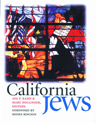 California Jews - Kahn, Ava F (Editor), and Dollinger, Marc (Editor), and Rischin, Moses (Foreword by)