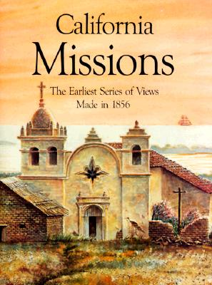 California Missions: The Earliest Series of Views Made in 1856 - Bellerophon Books, and Miller, Henry, and Knill, Harry (Editor)