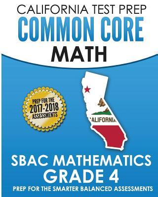 California Test Prep Common Core Math Sbac Mathematics Grade 4: Preparation for the Smarter Balanced Assessments - Test Master Press California