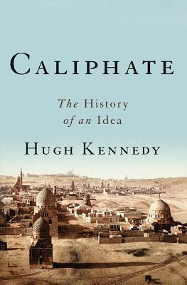 Caliphate: The History of an Idea - Kennedy, Hugh