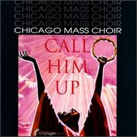 Call Him Up - Chicago Mass Choir