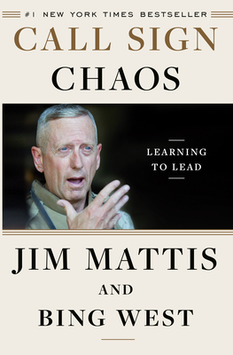 Call Sign Chaos: Learning to Lead - Mattis, Jim, and West, Bing