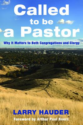 Called to Be a Pastor - Hauder, Larry, and Boers, Arthur Paul (Foreword by)