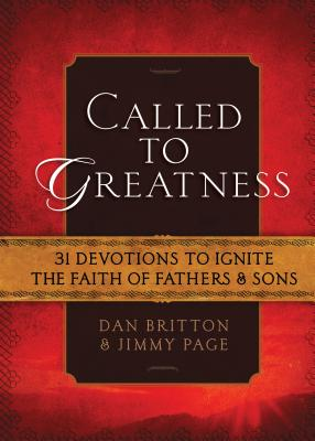 Called to Greatness: 31 Devotions to Ignite the Faith of Fathers & Sons - Britton, Dan, and Page, Jimmy