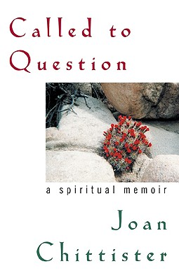 Called to Question: A Spiritual Memoir - Chittister, Joan, Sister, and Chittister, Sister Joan
