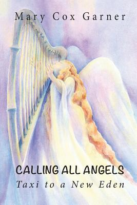 Calling All Angels Taxi to a New Eden - Garner, Mary Cox