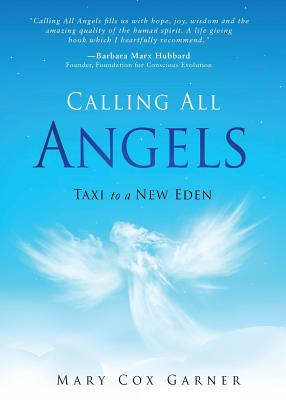 Calling All Angels: Taxi to a New Eden - Garner, Mary Cox