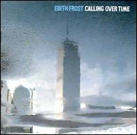 Calling Over Time - Edith Frost