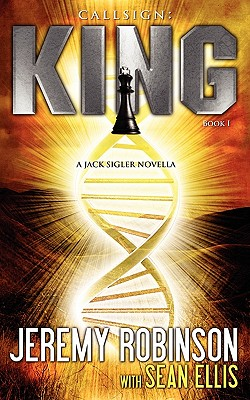 Callsign: King - Book I (a Jack Sigler - Chess Team Novella) - Robinson, Jeremy, and Ellis, Sean