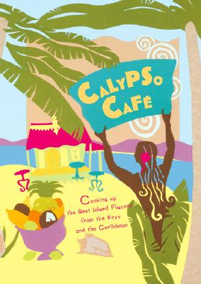 Calypso Cafe: Cooking Up the Best Island Flavors from the Keys and the Caribbean - Epstein, Bob T, and Boker, Carol (Editor), and Bachman, Barbara M (Illustrator)