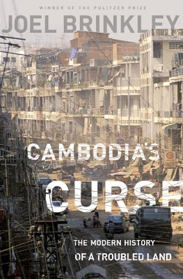 Cambodia's Curse: The Modern History of a Troubled Land - Brinkley, Joel