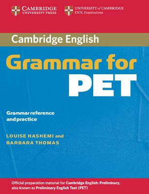 Cambridge Grammar for PET Without Answers: Grammar Reference and Practice - Hashemi, Louise