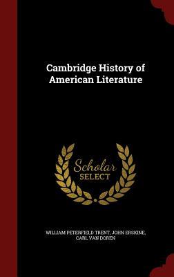 Cambridge History of American Literature - Trent, William Peterfield, and Erskine, John, and Van Doren, Carl