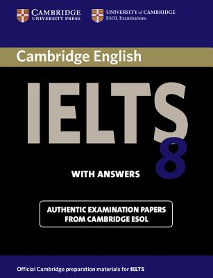 Cambridge IELTS 8 Student's Book with Answers: Official Examination Papers from University of Cambridge ESOL Examinations - Cambridge ESOL