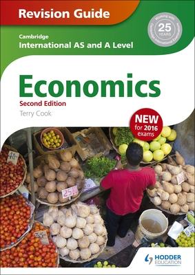 Cambridge International AS/A Level Economics Revision Guide second edition - Cook, Terry