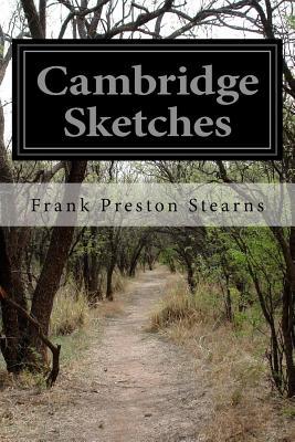 Cambridge Sketches - Stearns, Frank Preston