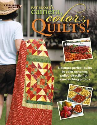 Camera, Color, Quilts! (Leisure Arts #4825) - Pat Sloan