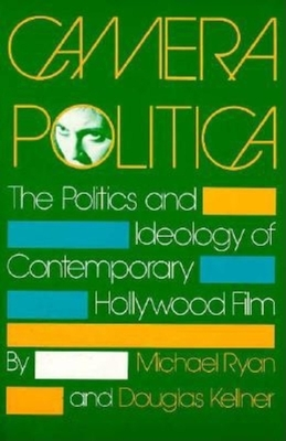 Camera Politica: The Politics and Ideology of Contemporary Hollywood Film - Ryan, Michael, and Kellner, Douglas